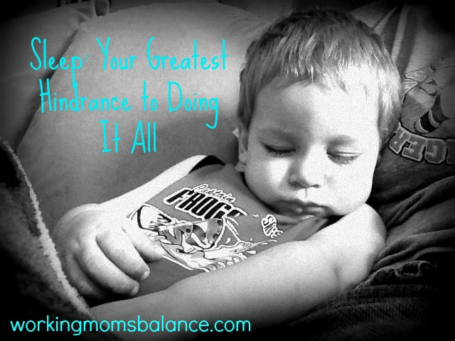 Sleep: Your greatest hindrance to doing it all