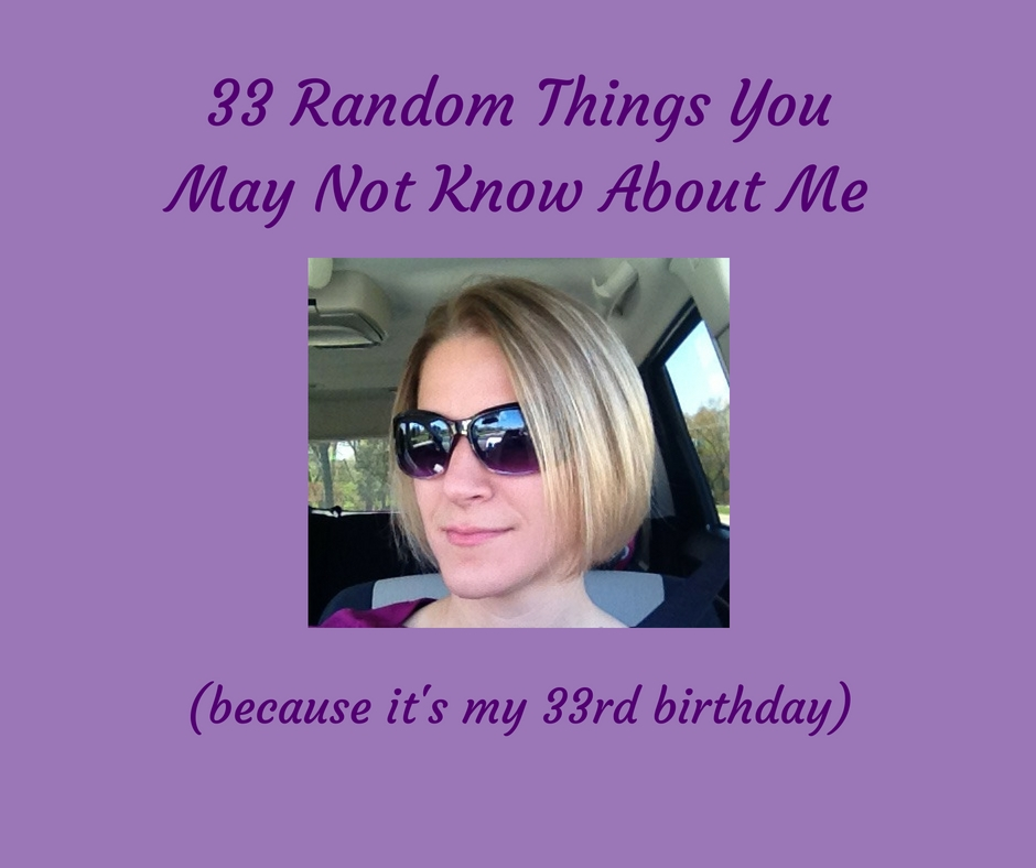 33 Things You May Not Know About Me