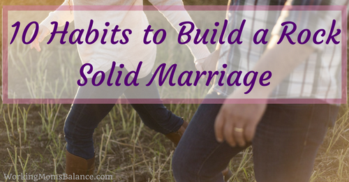 10 Habits to Build a Rock Solid Marriage