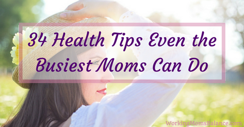 34 Health Tips Even the Busiest Moms Can Do