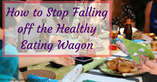 How To Avoid Falling Off The Healthy Eating Wagon